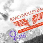 Beachvolleyball Landesmeisterschaft Juniorinnen U16 - VC St. Johann in Tirol